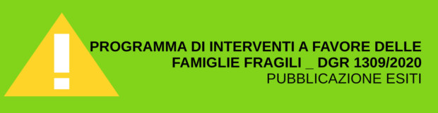 ESITI BANDO DGR. 1309/2020 PROGRAMMA DI INTERVENTI A FAVORE DELLE FAMIGLIE FRAGILI